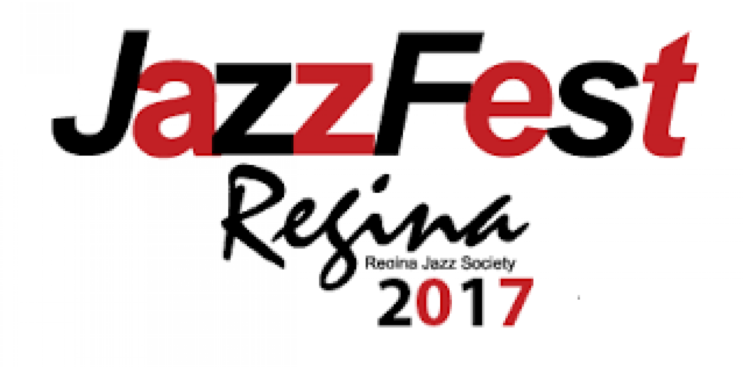 Jazz Fest Regina 2017 - Many FREE Concerts! June 14-18