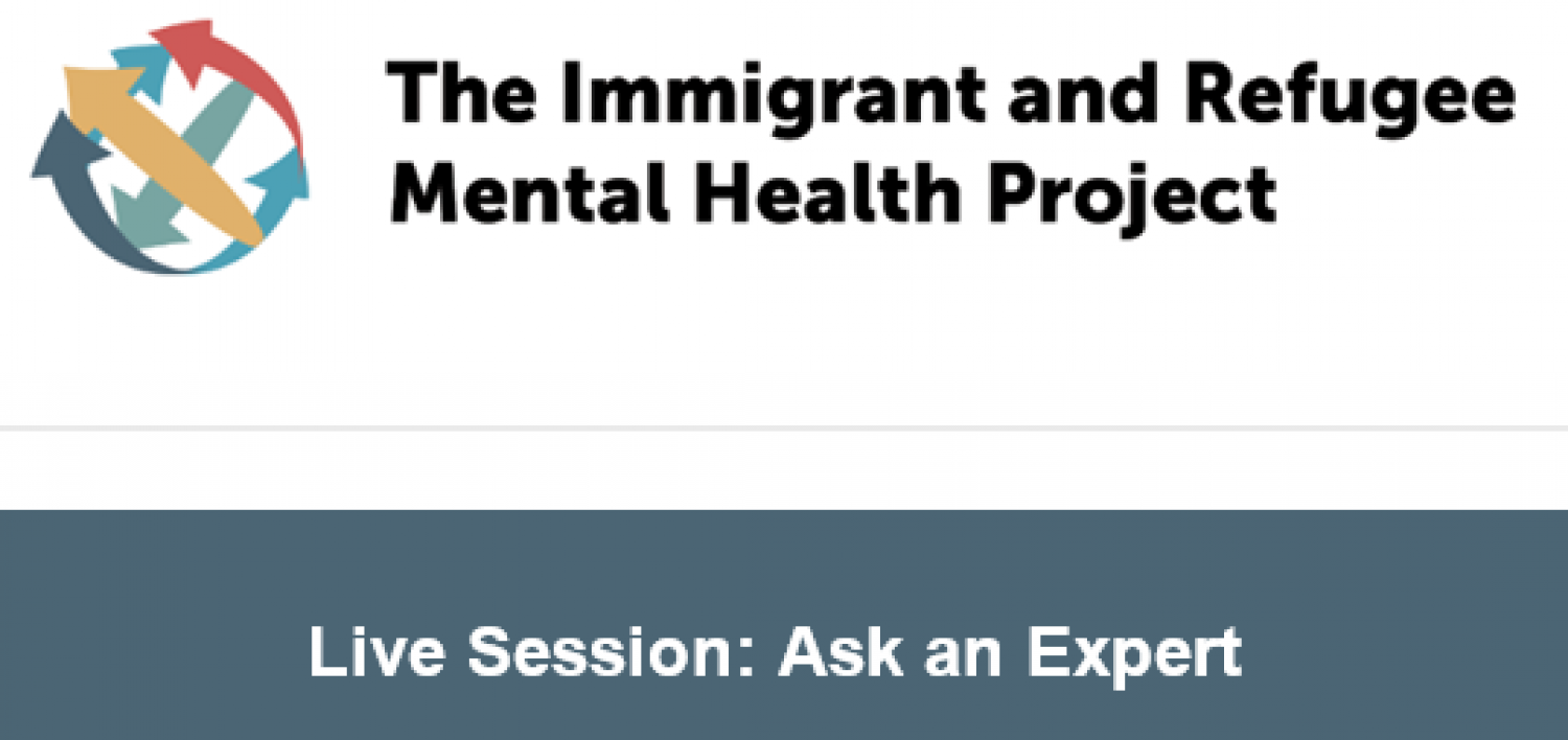 Immigrant and Refugee Mental Health - Ask an Expert Live Session